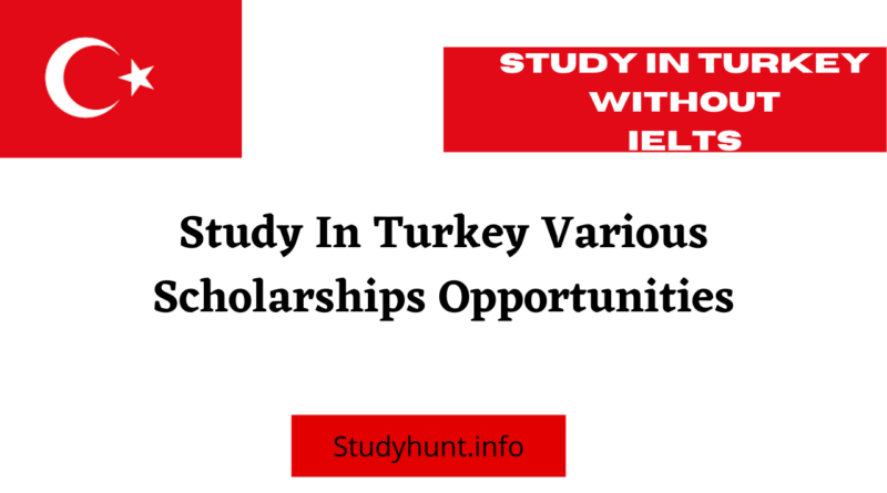 Study In Turkey Various Scholarships Opportunities | Without IELTS