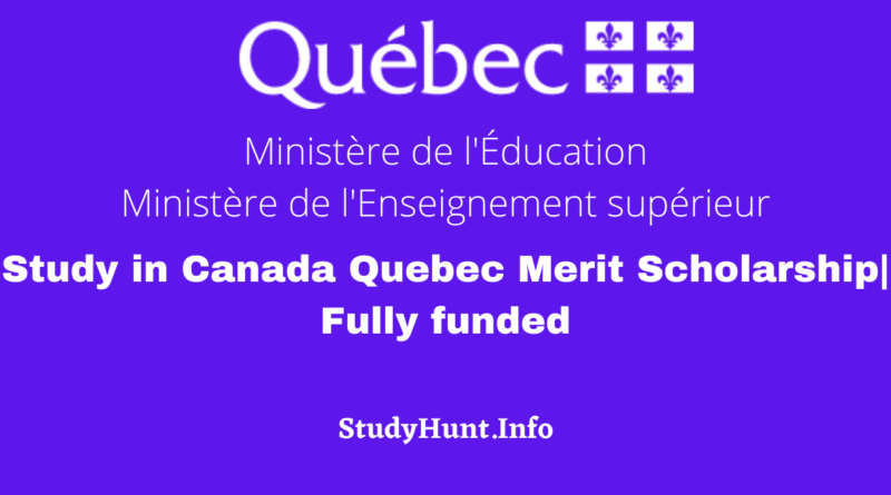 Study in Canada Quebec Merit Scholarship| Fully funded